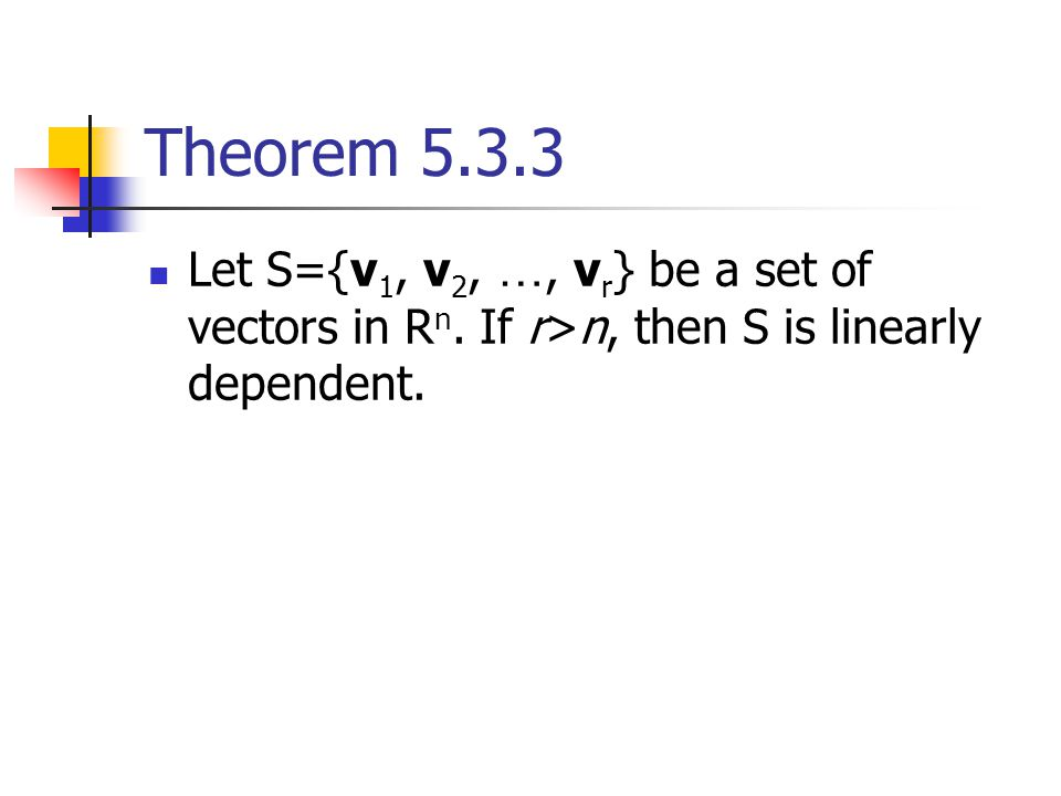 Theorem Let S={v1, v2, …, vr} be a set of vectors in Rn.