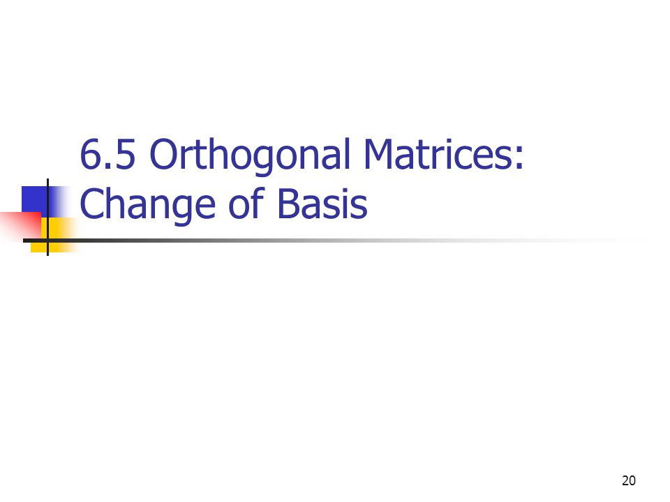 6.5 Orthogonal Matrices: Change of Basis