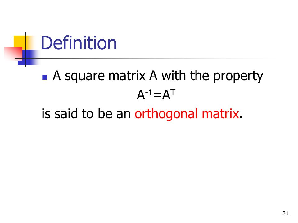 Definition A square matrix A with the property A-1=AT