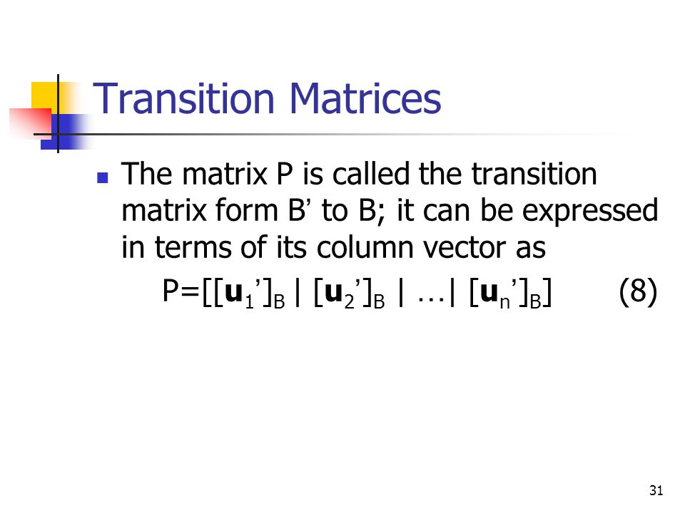 Transition Matrices The matrix P is called the transition matrix form B' to B; it can be expressed in terms of its column vector as.