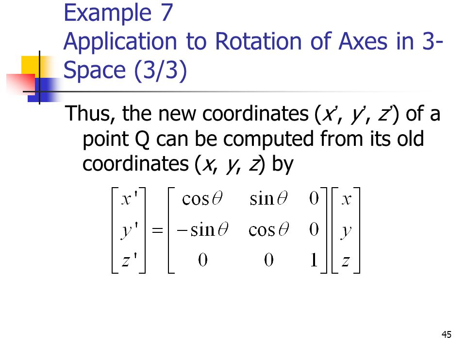 Example 7 Application to Rotation of Axes in 3-Space (3/3)