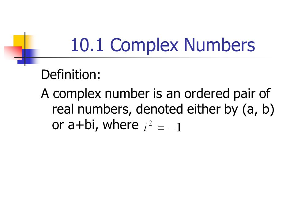 10.1 Complex Numbers Definition: