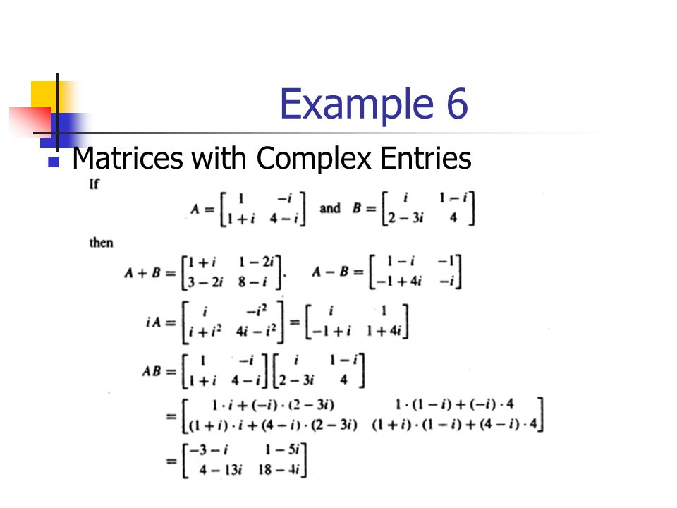 Example 6 Matrices with Complex Entries