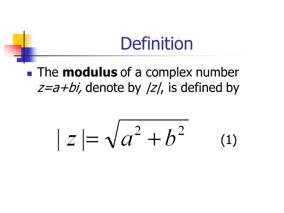 Definition The modulus of a complex number z=a+bi, denote by |z|, is defined by (1)