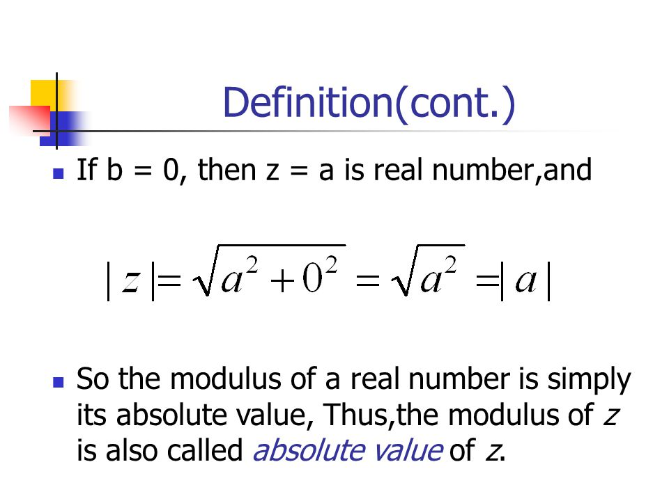 Definition(cont.) If b = 0, then z = a is real number,and