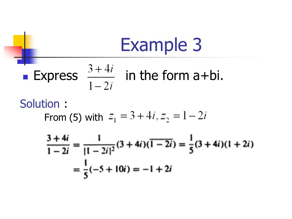Example 3 Express in the form a+bi. Solution : From (5) with