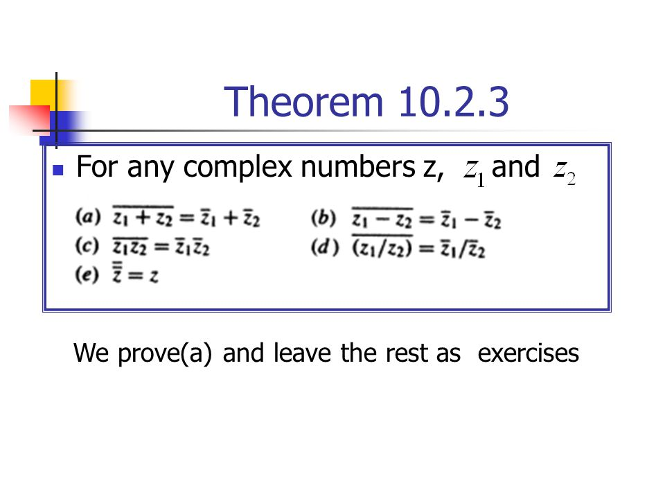 Theorem 10.2.3 For any complex numbers z, and