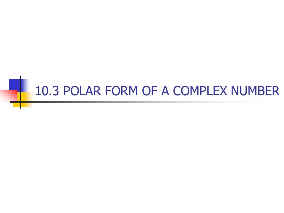 10.3 POLAR FORM OF A COMPLEX NUMBER