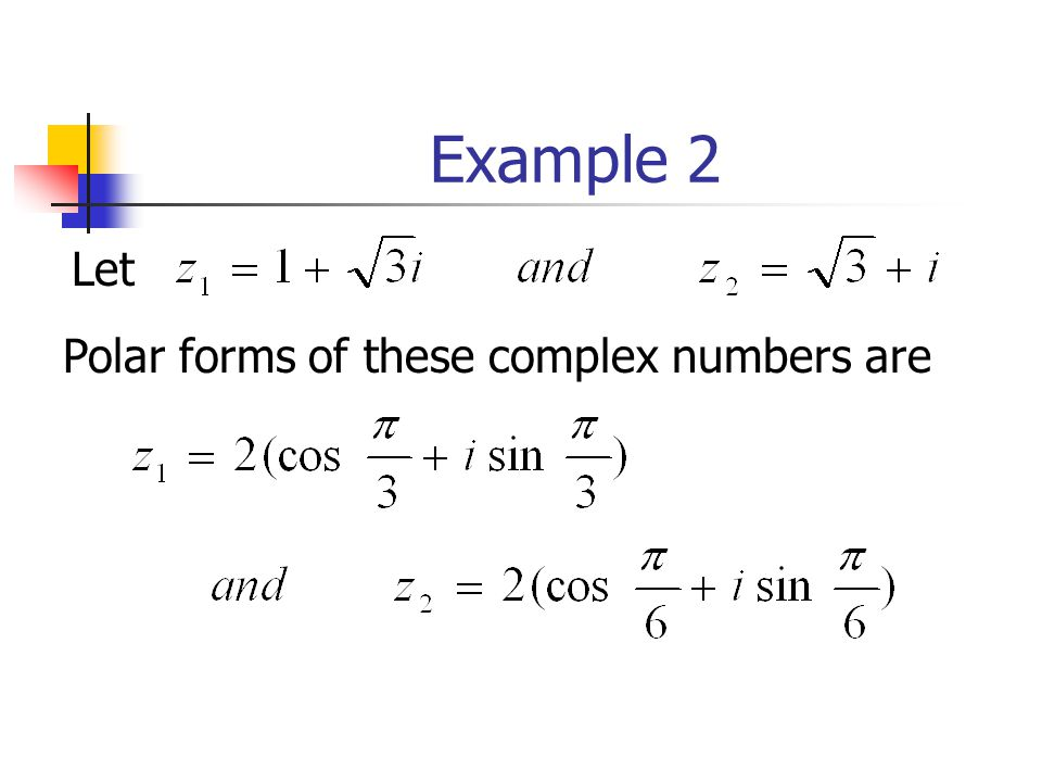 Example 2 Let Polar forms of these complex numbers are