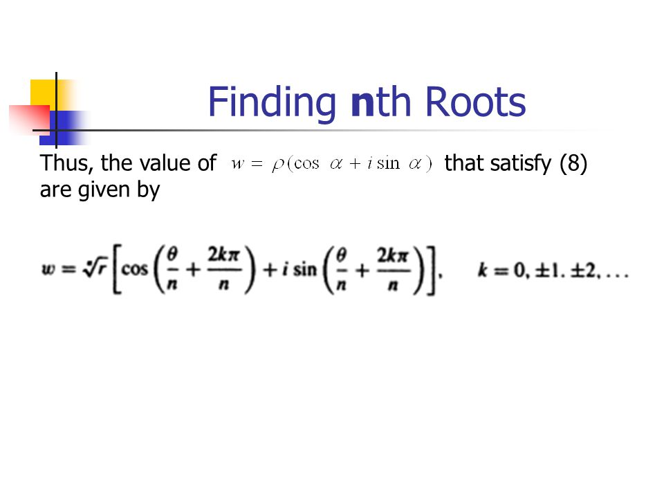 Finding nth Roots Thus, the value of that satisfy (8) are given by