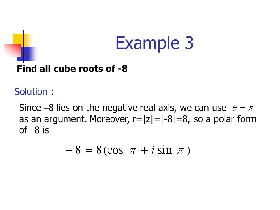 Example 3 Find all cube roots of -8 Solution :