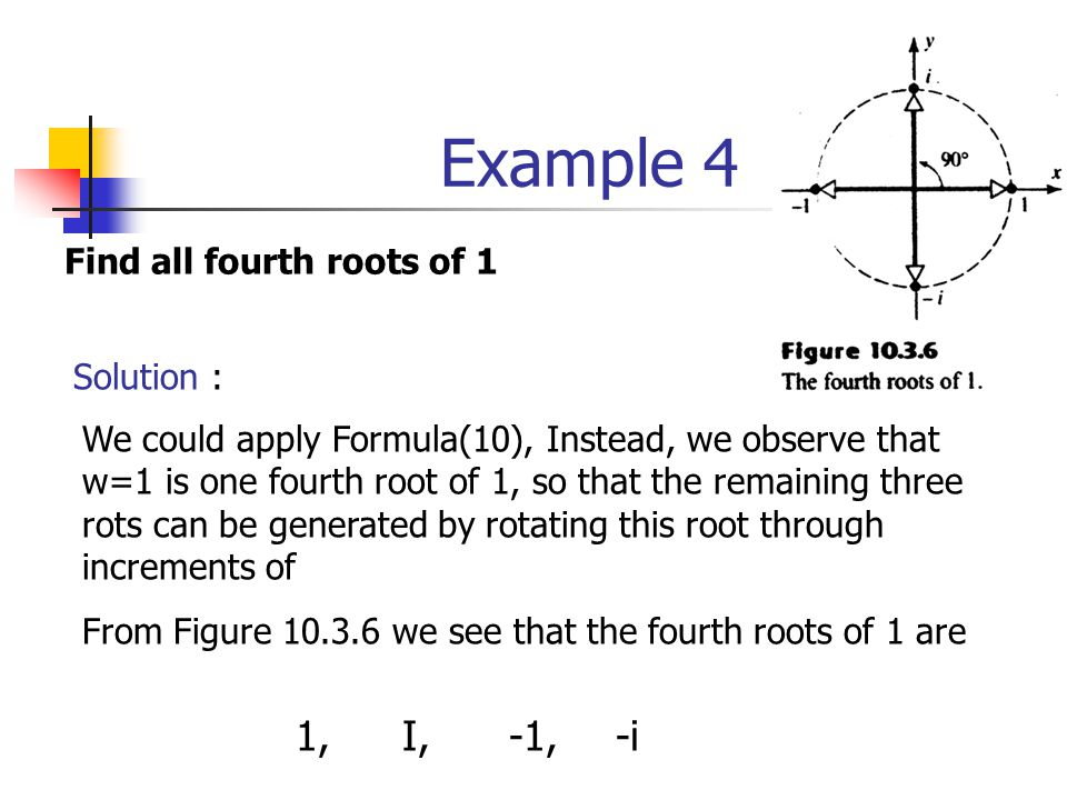 Example 4 1, I, -1, -i Find all fourth roots of 1 Solution :