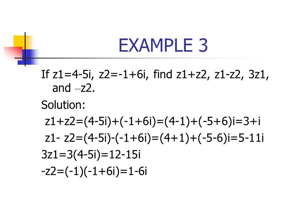 EXAMPLE 3 If z1=4-5i, z2=-1+6i, find z1+z2, z1-z2, 3z1, and –z2.