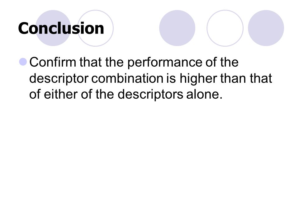 Conclusion Confirm that the performance of the descriptor combination is higher than that of either of the descriptors alone.