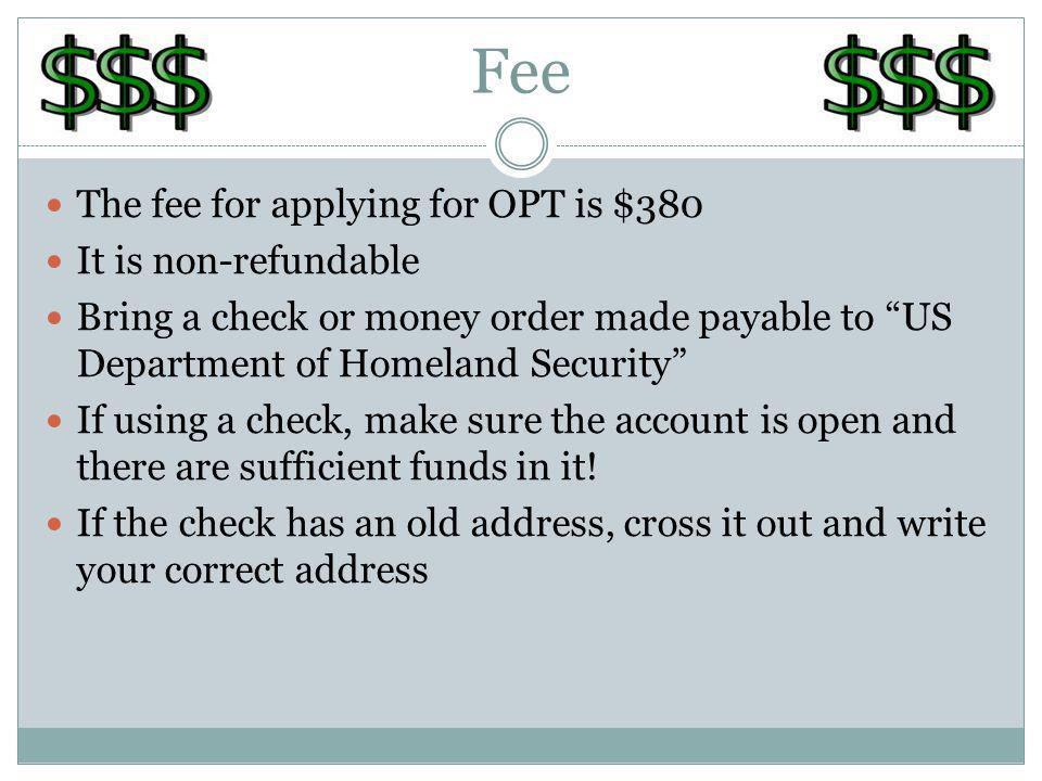 Fee The fee for applying for OPT is $380 It is non-refundable