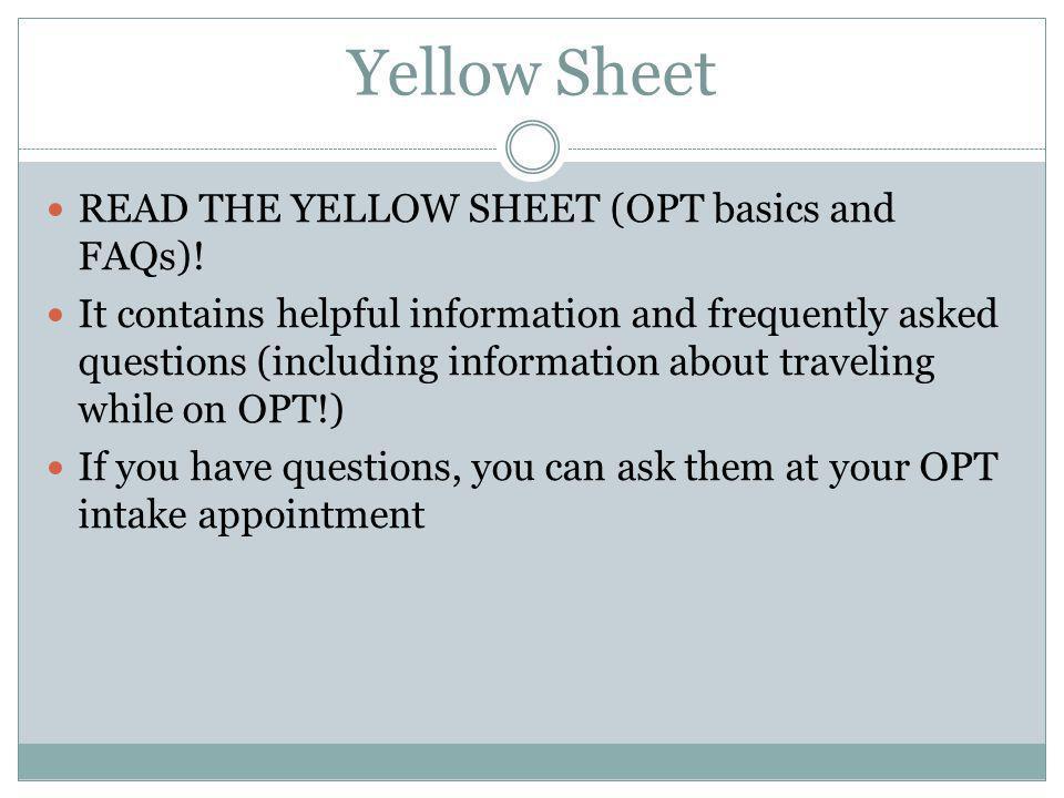 Yellow Sheet READ THE YELLOW SHEET (OPT basics and FAQs)!