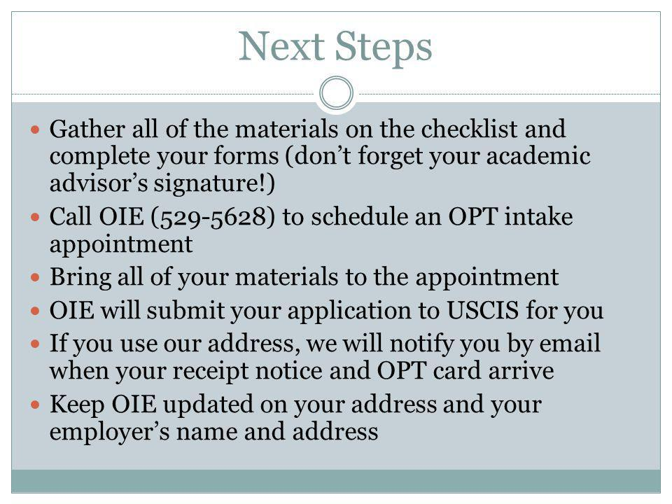 Next Steps Gather all of the materials on the checklist and complete your forms (don't forget your academic advisor's signature!)