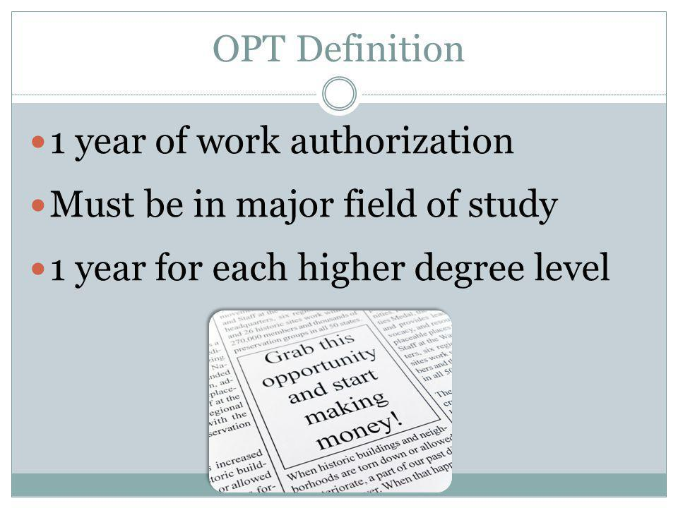 OPT Definition 1 year of work authorization. Must be in major field of study.