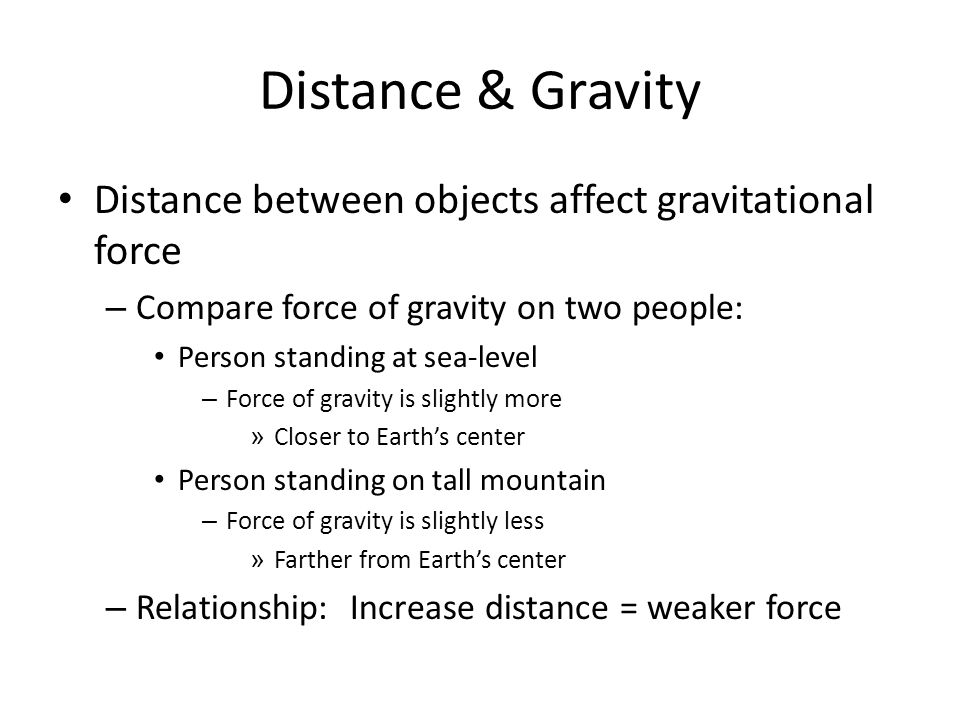 Distance & Gravity Distance between objects affect gravitational force