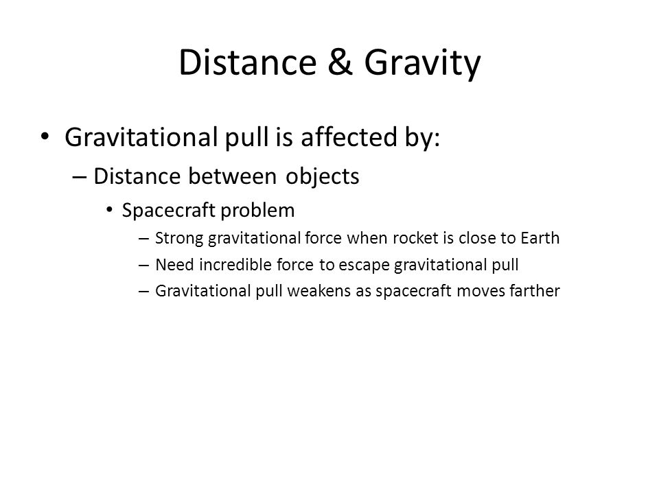 Distance & Gravity Gravitational pull is affected by: