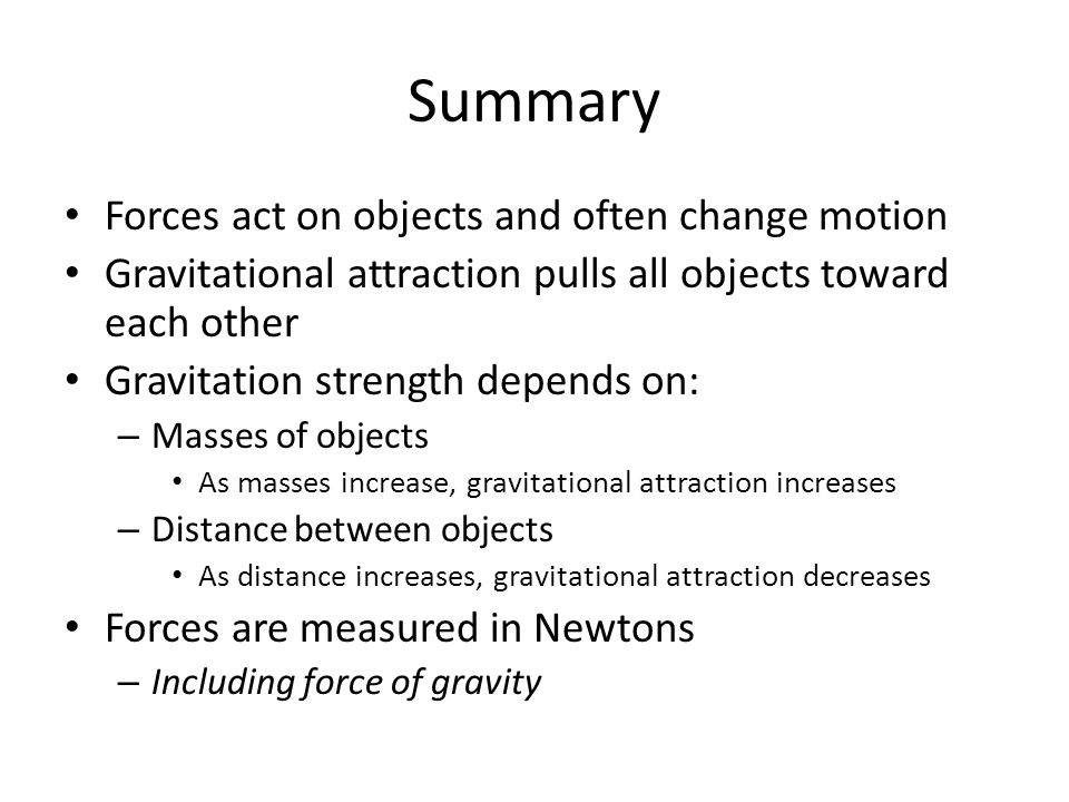 Summary Forces act on objects and often change motion