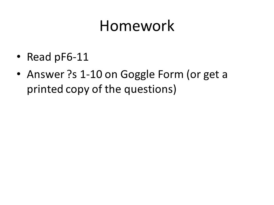 Homework Read pF6-11 Answer s 1-10 on Goggle Form (or get a printed copy of the questions)
