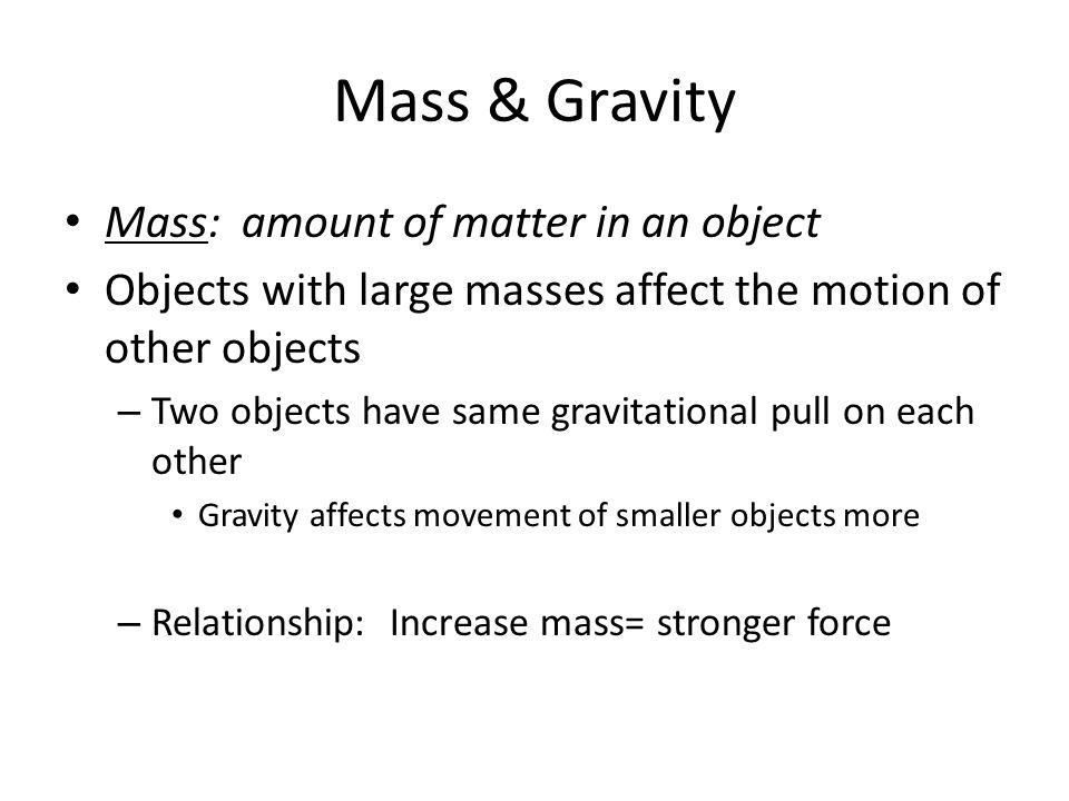 Mass & Gravity Mass: amount of matter in an object