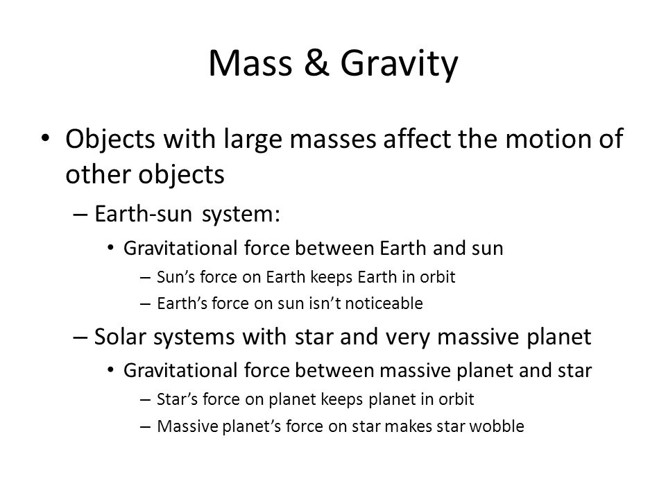 Mass & Gravity Objects with large masses affect the motion of other objects. Earth-sun system: Gravitational force between Earth and sun.