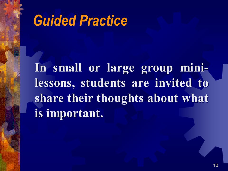 Guided Practice In small or large group mini- lessons, students are invited to share their thoughts about what is important.