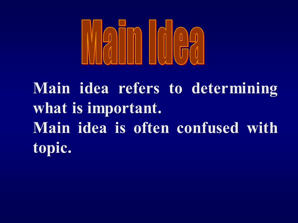 Main idea refers to determining what is important.