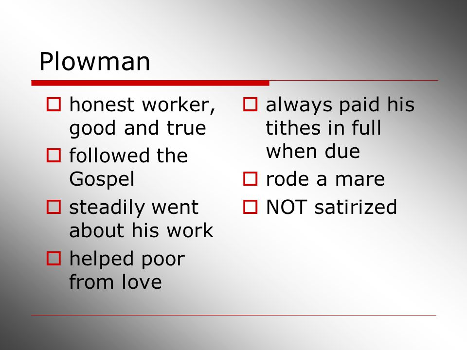 Plowman honest worker, good and true followed the Gospel