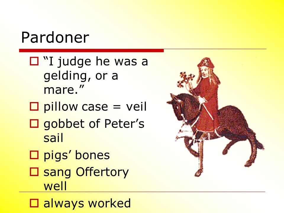 Pardoner I judge he was a gelding, or a mare. pillow case = veil