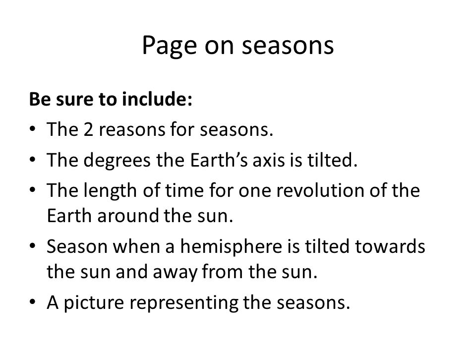 Page on seasons Be sure to include: The 2 reasons for seasons.