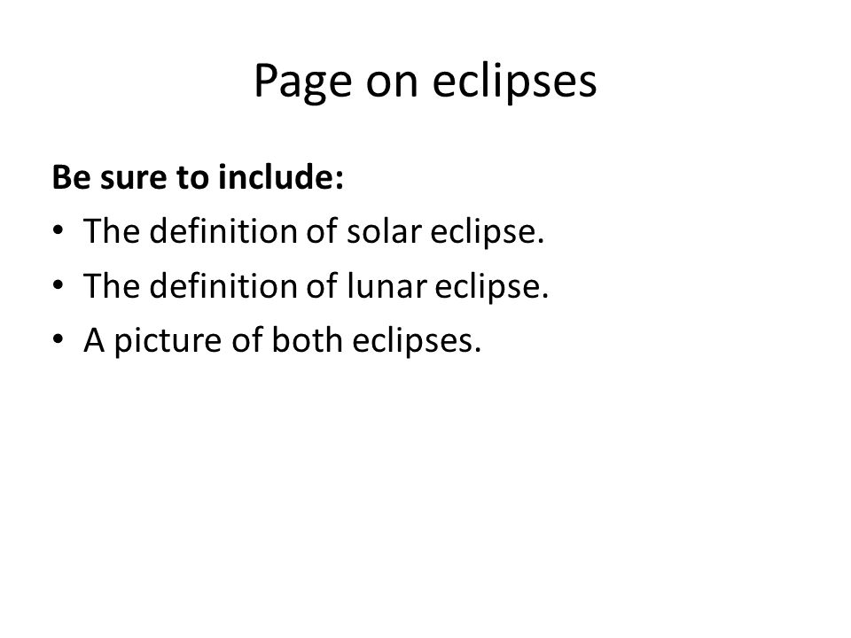 Page on eclipses Be sure to include: The definition of solar eclipse.