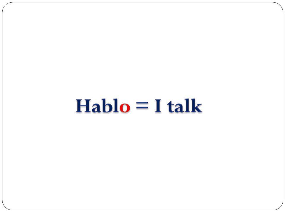 Hablo = I talk