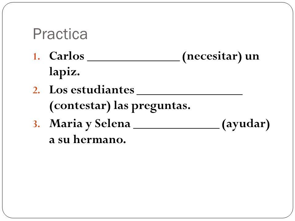 Practica Carlos ______________ (necesitar) un lapiz.