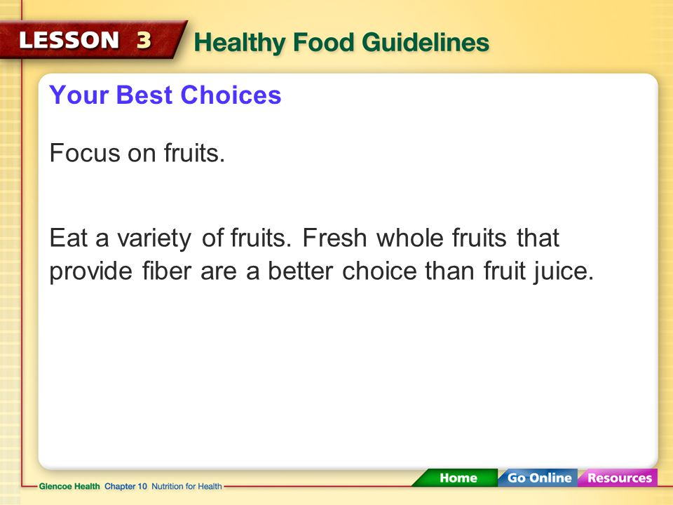 Your Best Choices Focus on fruits. Eat a variety of fruits.