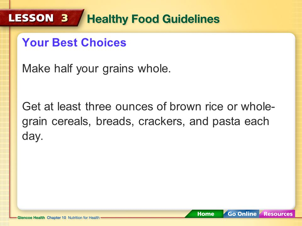 Your Best Choices Make half your grains whole.