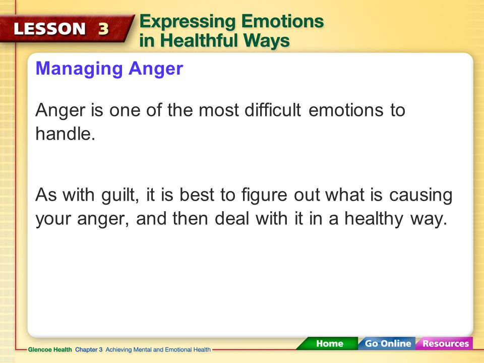 Managing Anger Anger is one of the most difficult emotions to handle.