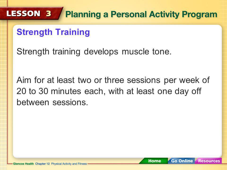 Strength Training Strength training develops muscle tone.