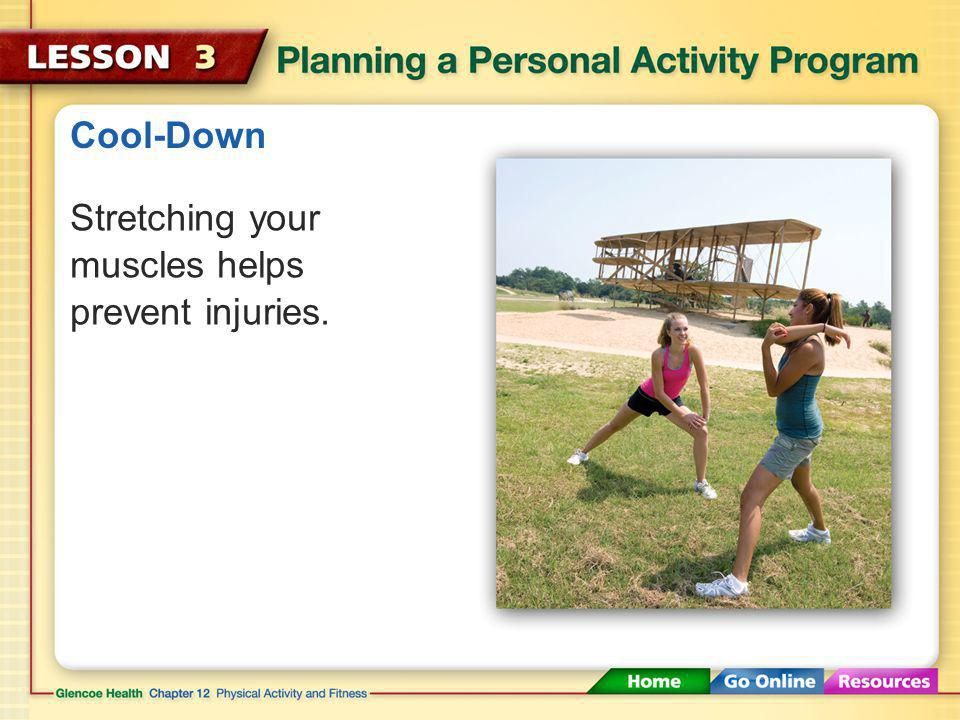 Cool-Down Stretching your muscles helps prevent injuries.