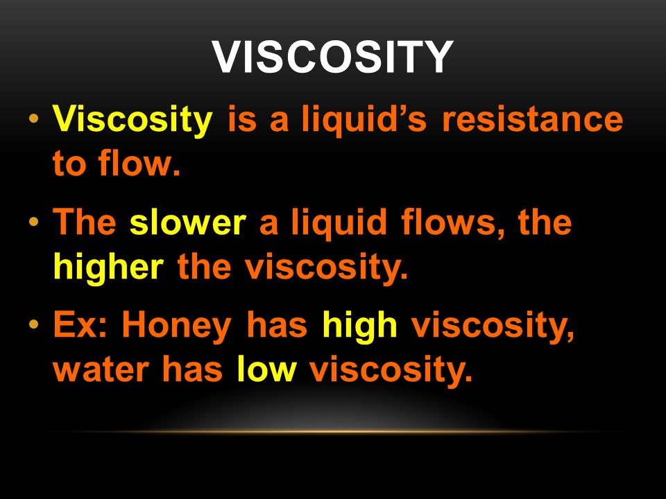 Viscosity Viscosity is a liquid's resistance to flow.