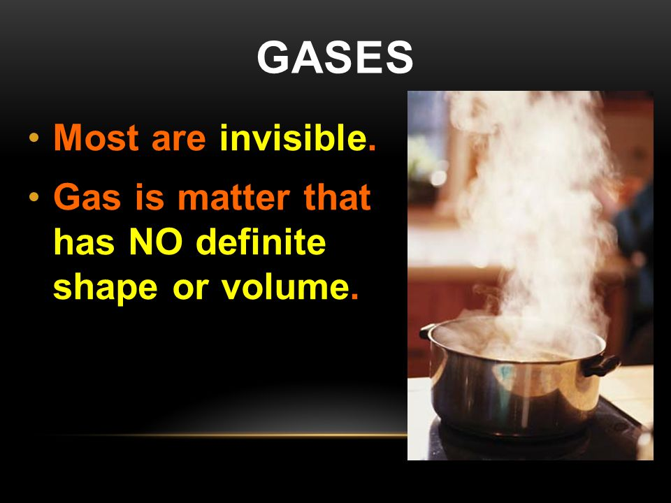 Gases Most are invisible.
