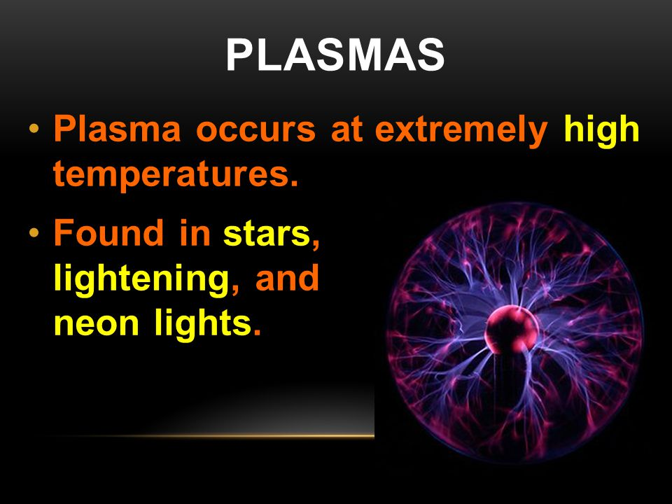 Plasmas Plasma occurs at extremely high temperatures.