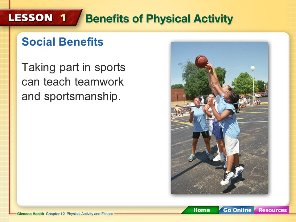 Social Benefits Taking part in sports can teach teamwork and sportsmanship.