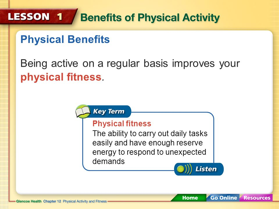 Being active on a regular basis improves your physical fitness.