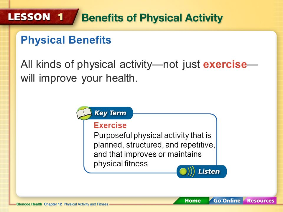 Physical Benefits All kinds of physical activity—not just exercise—will improve your health. Exercise.
