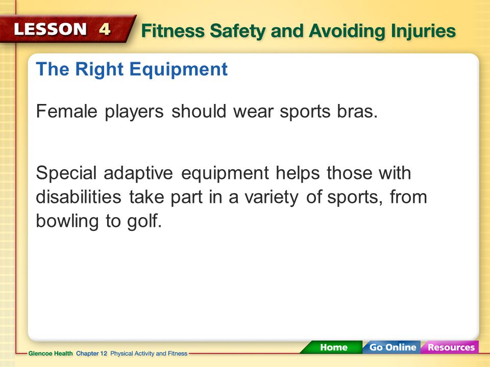 The Right Equipment Female players should wear sports bras.