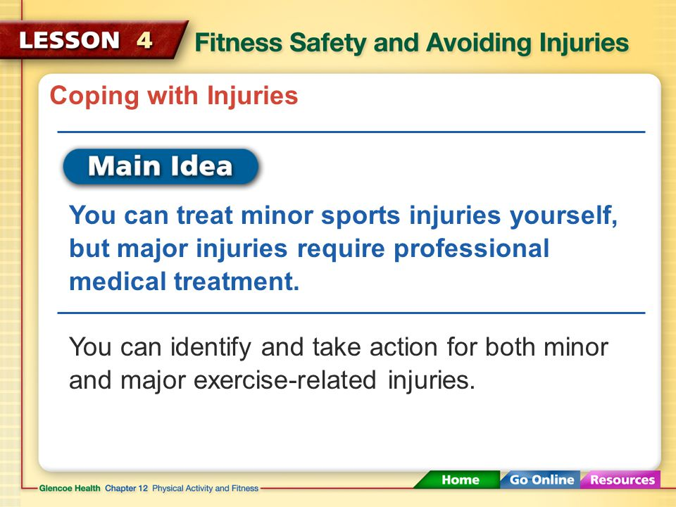 Coping with Injuries You can treat minor sports injuries yourself, but major injuries require professional medical treatment.