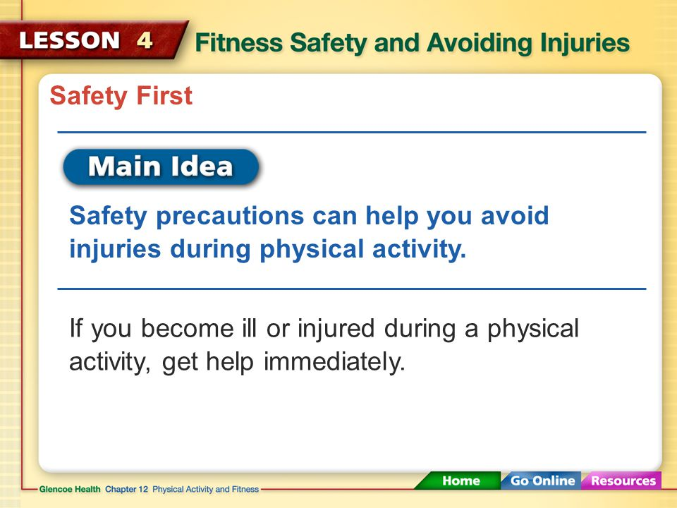 Safety First Safety precautions can help you avoid injuries during physical activity.